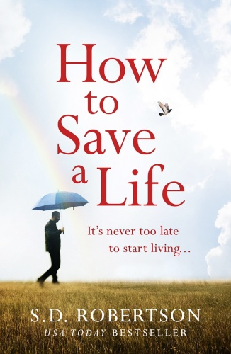 How to Save a Life by S  D  Robertson