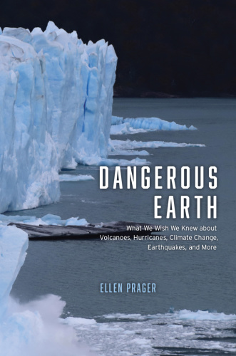 Dangerous Earth What We Wish We Knew about Volcanoes, Hurricanes, Climate Change, ...