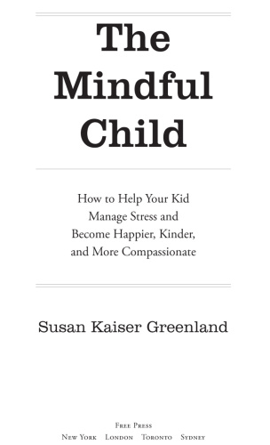 The Mindful Child   How to Help Your Kid Manage Stress and Become Happier, Kinder,...