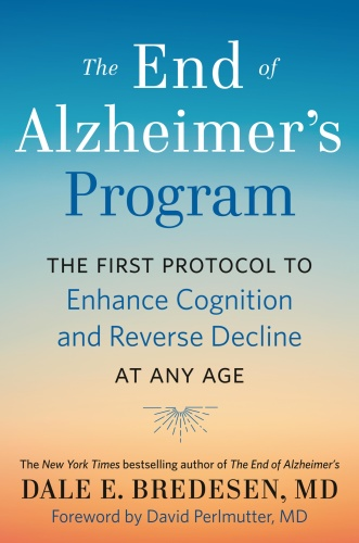 The End of Alzheimer's Program  The First Protocol to Enhance Cognition and Reverse Decline at An...