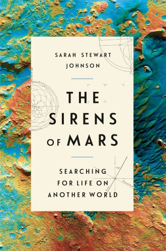 The Sirens of Mars  Searching for Life on Another World by Sarah Stewart Johnson