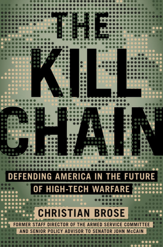 The Kill Chain  Defending America in the Future of High-Tech