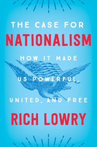 The Case for Nationalism by Rich Lowry