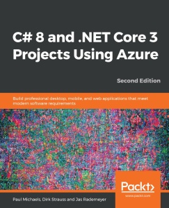 C# 8 and NET Core 3 Projects Using Azure, 2nd Edition