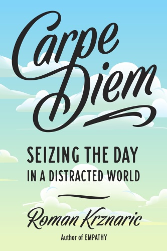 Carpe Diem   Seizing the Day in a Distracted World