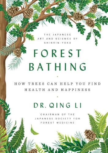 Forest Bathing  How Trees Can Help You Find Health and Happiness by Qing Li