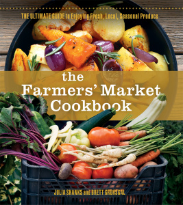 The Farmers Market Cookbook   The Ultimate Guide to Enjoying Fresh, Local, Seaso