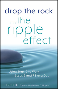 Drop the Rock--The Ripple Effect - Using Step 10 to Work Steps 6 and 7 Every Day