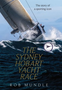 The Sydney Hobart Yacht Race by Rob Mundle