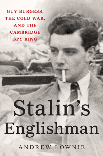 Stalin's Englishman   Guy Burgess, the Cold War, and the Cambridge Spy Ring