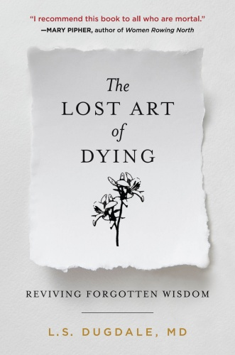 The Lost Art of Dying  Reviving Forgotten Wisdom by L  S  Dugdale