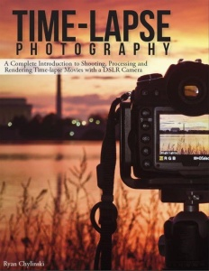 Time-Lapse Photography - A Complete Introduction to Shooting, Processing