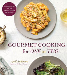 Gourmet Cooking for One or Two by April Anderson