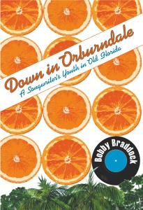 Down in Orburndale- A Songwriter's Youth in Old Florida by Bobby Braddock