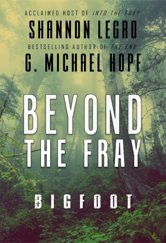 Beyond The Fray  Bigfoot by G  Michael Hopf, Shannon LeGro