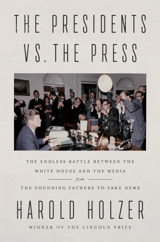 The Presidents vs  the Press by Harold Holzer