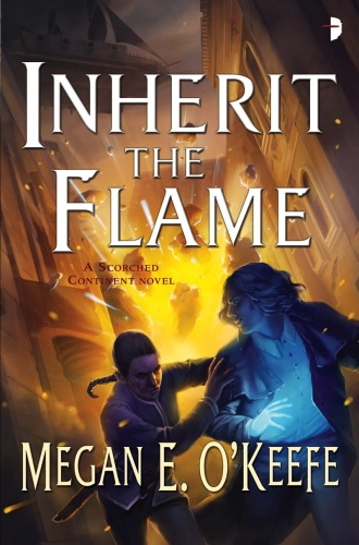 Megan E O'Keefe - [The Scorched Continent 03] - Inherit the Flame