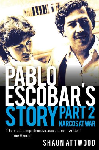 Pablo Escobar's Story 2  Narcos at War by Shaun Attwood