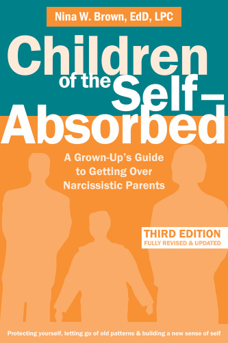 Children of the Self Absorbed A Grown Up's Guide to Getting Over Narcissistic Pare...