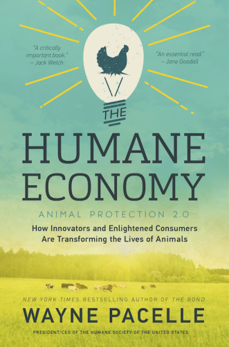 The Humane Economy - How Innovators and Enlightened Consumers Are Transforming the...