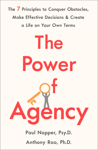 The Power of Agency   The 7 Principles to Conquer Obstacles, Make Effective Decisions, and