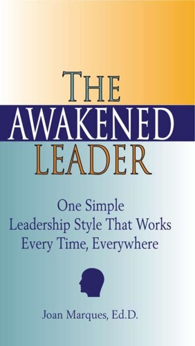 The Awakened Leader  One Simple Leadership Style That Works Every Time, Everywhere