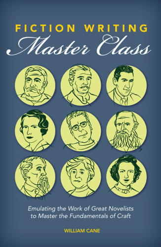 Fiction Writing Master Class - Emulating the Work of Great Novelists to Master