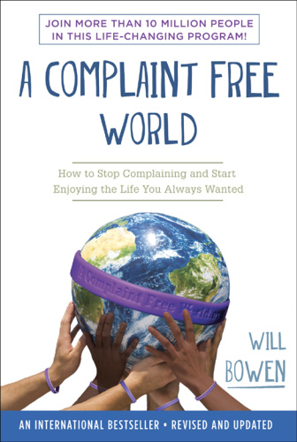 A Complaint Free World  How to Stop Complaining and Start Enjoying the Life You Always Wanted by ...