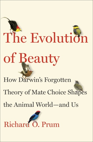 The Evolution of Beauty - How Darwin's Forgotten Theory of Mate Choice Shapes