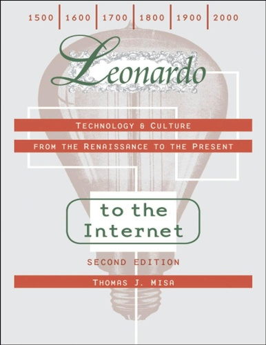 Leonardo to the Internet Technology and Culture from the Renaissance to the Present