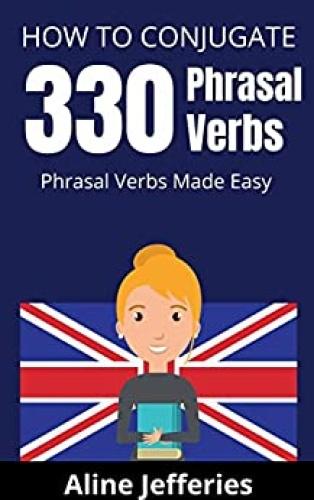 HOW TO CONJUGATE !0 PHRASAL VERBS - Phrasal Verbs Made Easy