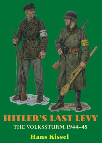 Hitler's Last Levy  The Volkssturm 1944 45