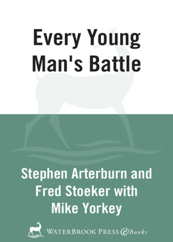 Every Young Man's Battle   Stategies for Victory in the Real World of Sexual Tempt...