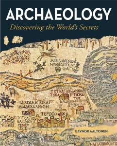 Archaeology Discovering the World s Secrets