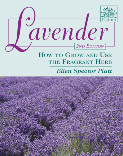 Lavender - How to Grow and Use the Fragrant Herb, 2nd Edition