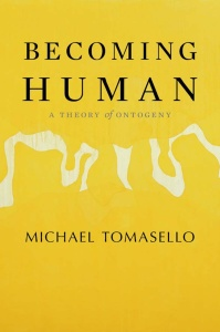 Becoming Human  A Theory of Ontogeny by Michael Tomasello