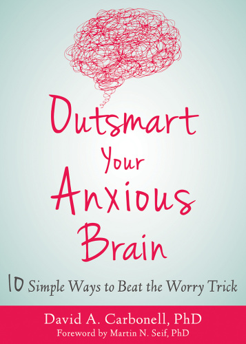 Outsmart Your Anxious Brain   David A  Carbonell