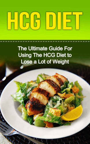 HCG Diet   The Ultimate Guide For Using The HCG Diet to Lose a Lot of Weight