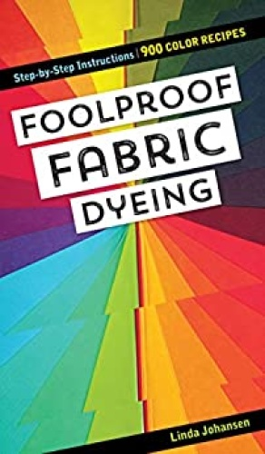Foolproof Fabric Dyeing - 900 Color Recipes, Step-by-Step Instructions