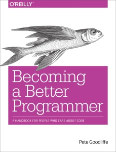 Becoming a Better Programmer A Handbook for People Who Care About Code