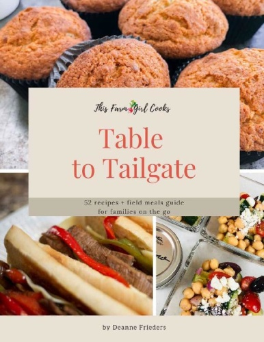This Farm Girl Cooks   Table to Tailgate   52 recipes + field meals guide for fa