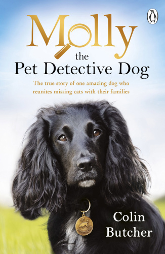 Molly the Pet Detective Dog The True Story Of One Amazing Dog Who Reunites Missing...