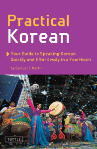 Practical Korean - Your Guide to Speaking Korean Quickly and Effortlessly in a Few...