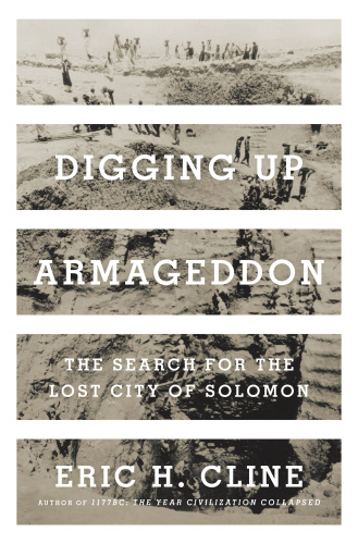 Digging Up Armageddon by Eric H  Cline