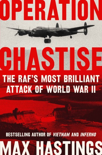 Operation Chastise The RAF's Most Brilliant Attack of World War II