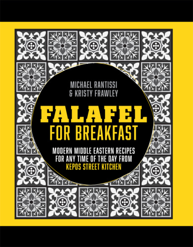 Falafel for Breakfast - Modern Middle Eastern Recipes for any time of the day from...