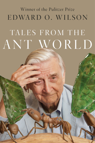 Tales from the Ant World by Edward O  Wilson
