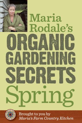 Maria Rodale's Organic Gardening Secrets   Spring