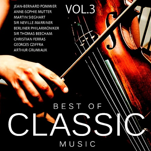 Best Of Classic Music Vol 3   100 Tracks   Top Orchestras and Performers (2018)
