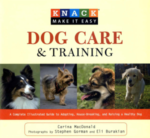 Knack Dog Care and Training   A Complete Illustrated Guide to Adopting, House Br